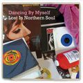 DANCING BY MYSELF: LOST IN NORTHERN SOUL