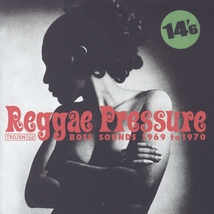 REGGAE PRESSURE (BOSS SOUNDS 1969 TO 1970)