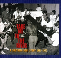 TAKE ME TO THE RIVER (A SOUTHERN SOUL STORY 1961-1977)